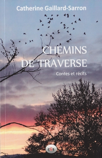 Chemins de traverse, contes et récits, Catherine Gaillard-Sarron 2016