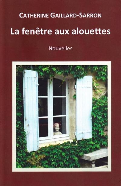 La fenêtre aux alouettes, 22 nouvelles contemporaines, Catherine Gaillard-Sarron 2014