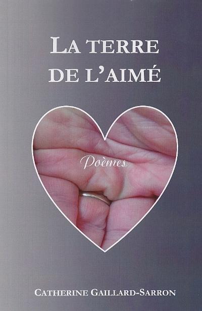 La Terre de l'Aimé, poèmes d'amour, Catherine Gaillard-Sarron 2015