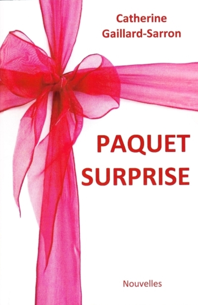 Paquet surprise, 24 nouvelles contemporaines,Catherine Gaillard-Sarron 2014